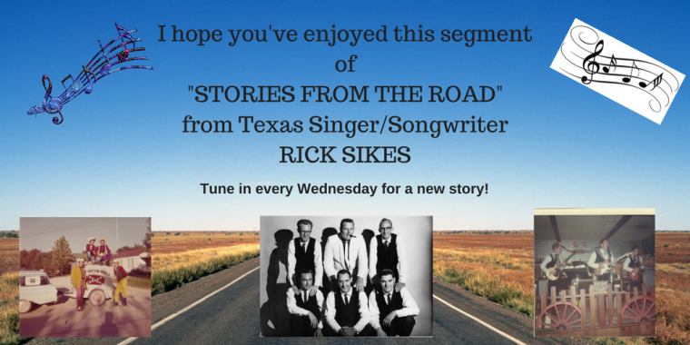 I hope you've enjoyed this segment of-STORIES FROM THE ROAD-from Texas SingerSongwriterRICK SIKES