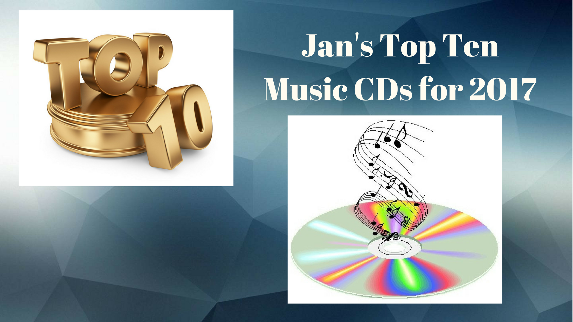 Jan's Top Ten NewMusic CDs for 2017