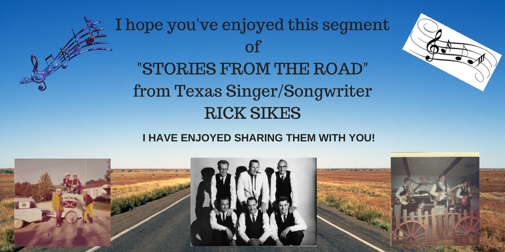 I hope you've enjoyed this segment of_STORIES FROM THE ROAD_from Texas SingerSongwriterRICK SIKES